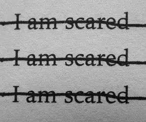 I am scared